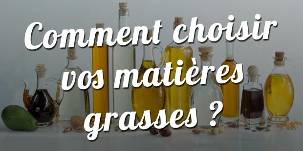 Comment choisir vos matières grasses ?