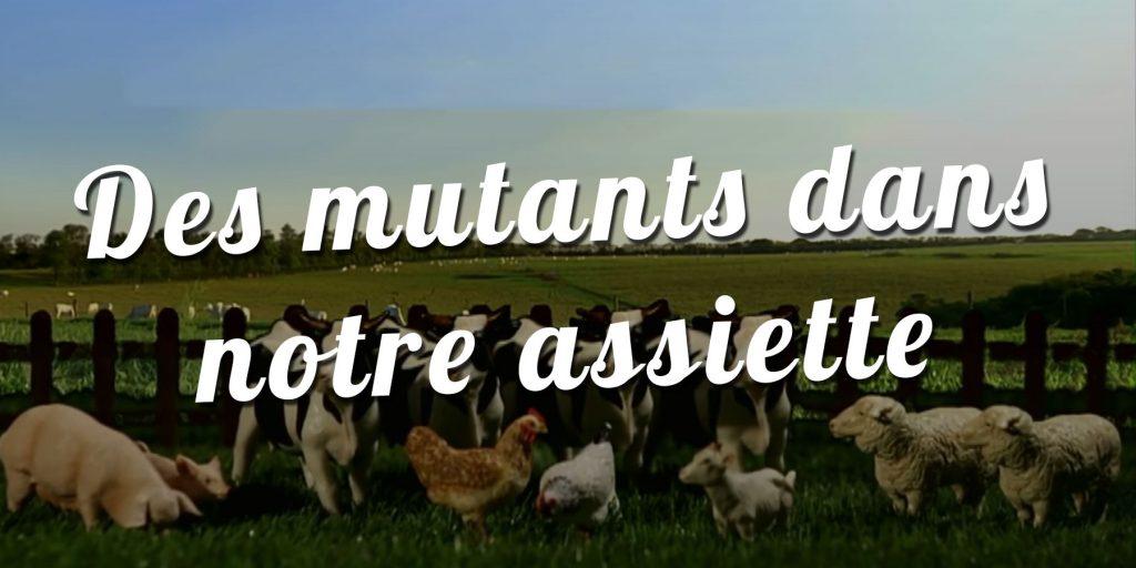 Des mutants dans notre assiette